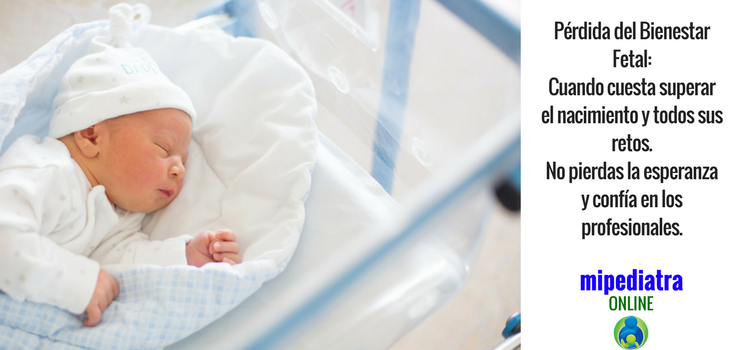 Pérdida del Bienestar fetal o Sufrimiento fetal. Secuelas y tratamiento