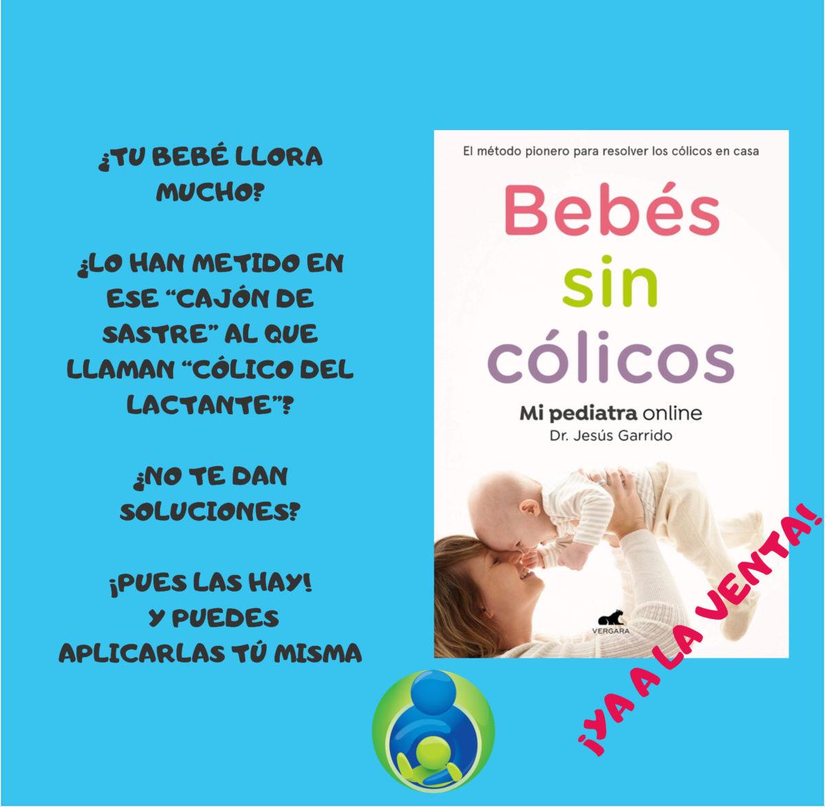 Hay soluciones que realmente funcionan para el cólico del lactante. Te las cuenta el pediatra Jesús Garrido en su libro Bebés sin Cólicos.