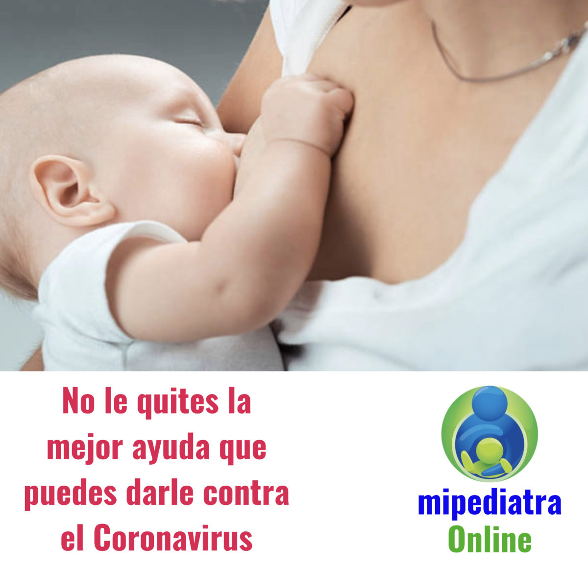 lactancia materna y coronavirus. No le quites el pecho.